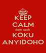 KEEP CALM dem sack KOKU ANYIDOHO - Personalised Poster A4 size