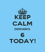 KEEP CALM DEMANI'S 6 TODAY! - Personalised Poster A4 size