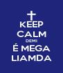 KEEP CALM DEMI É MEGA LIAMDA - Personalised Poster A4 size