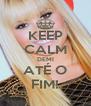 KEEP CALM DEMI ATÉ O FIM! - Personalised Poster A4 size