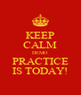 KEEP CALM DEMO  PRACTICE IS TODAY! - Personalised Poster A4 size