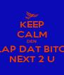KEEP CALM DEN SLAP DAT BITCH NEXT 2 U - Personalised Poster A4 size