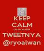 KEEP CALM DENGERIN TWEETNYA @ryoalwan - Personalised Poster A4 size