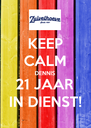KEEP CALM DENNIS 21 JAAR IN DIENST! - Personalised Poster A4 size