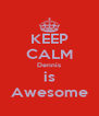 KEEP CALM Dennis is Awesome - Personalised Poster A4 size