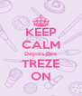 KEEP CALM Depois Dos TREZE ON - Personalised Poster A4 size