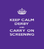 KEEP CALM DERBY AND CARRY ON SCREENING - Personalised Poster A4 size