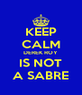 KEEP CALM DEREK ROY IS NOT A SABRE - Personalised Poster A4 size