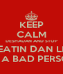 KEEP CALM DESHAUAN AND STOP TREATIN DAN LIKE HE A BAD PERSON - Personalised Poster A4 size