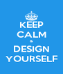 KEEP CALM & DESIGN YOURSELF - Personalised Poster A4 size