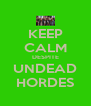 KEEP CALM DESPITE UNDEAD HORDES - Personalised Poster A4 size