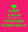KEEP CALM Destiny & Cain TOGTHER FOREVER<3 - Personalised Poster A4 size