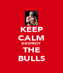 KEEP CALM DESTROY THE BULLS - Personalised Poster A4 size