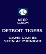 KEEP CALM DETROIT TIGERS  GAME CAN BE SEEN AT MIDNIGHT - Personalised Poster A4 size