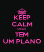 KEEP CALM DEUS TEM UM PLANO - Personalised Poster A4 size