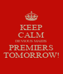 KEEP CALM DEVIOUS MAIDS PREMIERS TOMORROW! - Personalised Poster A4 size