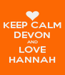 KEEP CALM DEVON AND LOVE HANNAH - Personalised Poster A4 size