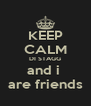 KEEP CALM DI STAGG and i  are friends - Personalised Poster A4 size