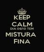 KEEP CALM DIA 06/10 TEM MISTURA  FINA - Personalised Poster A4 size