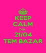 KEEP CALM DIA  21/04 TEM BAZAR - Personalised Poster A4 size