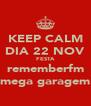 KEEP CALM DIA 22 NOV FESTA rememberfm mega garagem - Personalised Poster A4 size