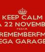 KEEP CALM DIA 22 NOVEMBRO FESTA REMEMBERFM MEGA GARAGEM - Personalised Poster A4 size