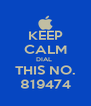 KEEP CALM DIAL  THIS NO. 819474 - Personalised Poster A4 size