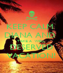 KEEP CALM  DIANA AND  TAKE A  WELL DESERVED VACATION! - Personalised Poster A4 size