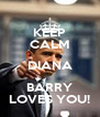 KEEP CALM DIANA BARRY LOVES YOU! - Personalised Poster A4 size