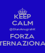 KEEP CALM @DianAnugrahK FORZA INTERNAZIONALE - Personalised Poster A4 size