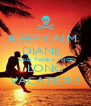 KEEP CALM  DIANE   AND TAKE A  NICE LONG VACATION! - Personalised Poster A4 size