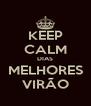 KEEP CALM DIAS MELHORES VIRÃO - Personalised Poster A4 size
