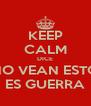 KEEP CALM DICE NO VEAN ESTO ES GUERRA - Personalised Poster A4 size