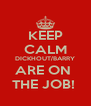 KEEP CALM DICKHOUT/BARRY ARE ON  THE JOB!  - Personalised Poster A4 size