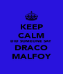 KEEP CALM DID SOMEONE SAY DRACO MALFOY - Personalised Poster A4 size
