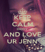KEEP CALM DIDDY AND LOVE UR JENN - Personalised Poster A4 size
