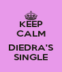 KEEP CALM  DIEDRA'S SINGLE - Personalised Poster A4 size