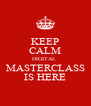 KEEP CALM DIGITAL  MASTERCLASS IS HERE - Personalised Poster A4 size
