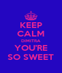 KEEP CALM DIMITRA YOU'RE SO SWEET - Personalised Poster A4 size