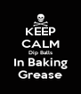 KEEP CALM Dip Balls In Baking Grease - Personalised Poster A4 size