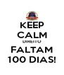KEEP CALM DIREITO FALTAM 100 DIAS! - Personalised Poster A4 size