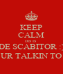 KEEP CALM DIS IS  DE SCABITOR :) UR TALKIN TO - Personalised Poster A4 size