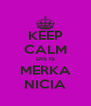 KEEP CALM DIS IS MERKA NICIA - Personalised Poster A4 size