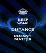 KEEP CALM DISTANCE DOESN'T MATTER - Personalised Poster A4 size