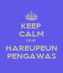 KEEP CALM DIUK HAREUPEUN PENGAWAS - Personalised Poster A4 size