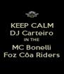 KEEP CALM DJ Carteiro IN THE MC Bonelli Foz Côa Riders - Personalised Poster A4 size