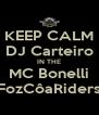 KEEP CALM DJ Carteiro IN THE MC Bonelli FozCôaRiders - Personalised Poster A4 size