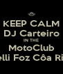 KEEP CALM DJ Carteiro IN THE MotoClub Bonelli Foz Côa Riders - Personalised Poster A4 size