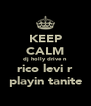 KEEP CALM dj holly drive n  rico levi r playin tanite - Personalised Poster A4 size