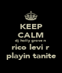 KEEP CALM dj holly grove n  rico levi r playin tanite - Personalised Poster A4 size